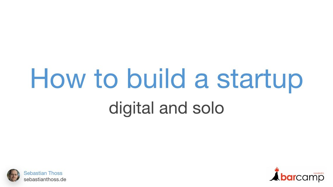 First slide of Sebastian Thoss talk How to build a startup - digital and alone