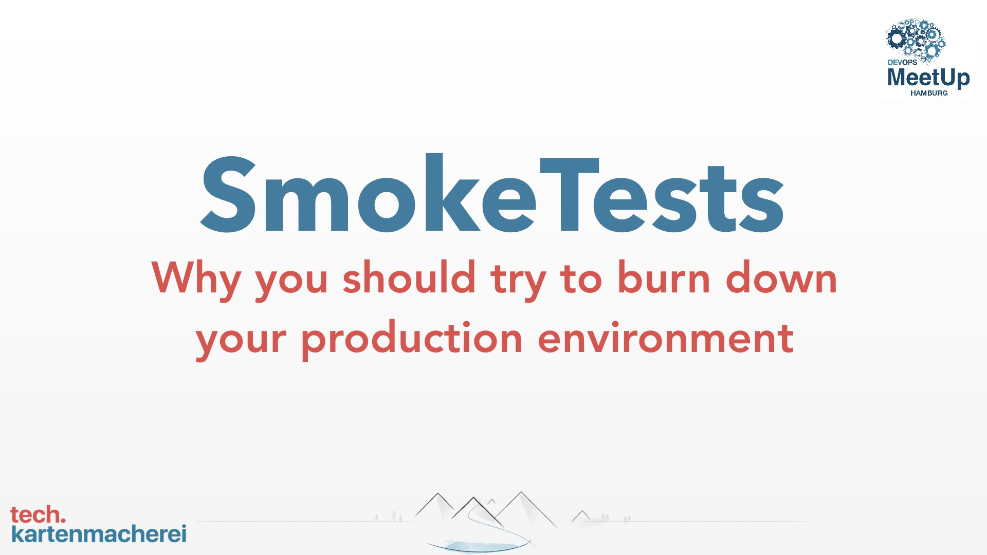 Erste Folie aus Sebastian Thoss's Vortrag ü SmokeTests- Why you should try to burn down your production environment